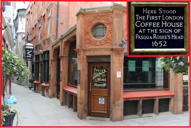 The Jamaica Wine House in St. Michael's Alley, Cornhill occupies the spot of London's firsr Coffee-house. The commemorative plaque (see inser top right) was errected in 1952.