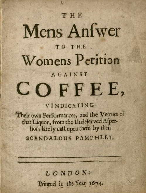 "A pamphlet of 1674 entitled ""The Men's Answer to the Women's Petition Against Coffee""."