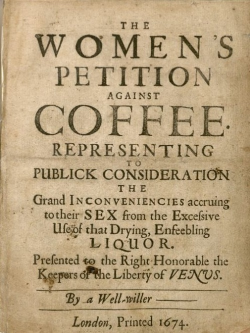 "A pamphalet of 1674 entitled ""The Women;s Petition Against Coffee""."